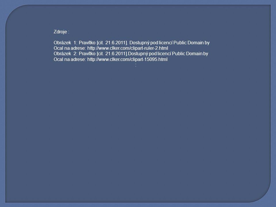 Zdroje : Obrázek 1: Pravítko [cit. 21.6.2011]. Dostupný pod licencí Public Domain by Ocal na adrese: http://www.clker.com/clipart-ruler-2.html.